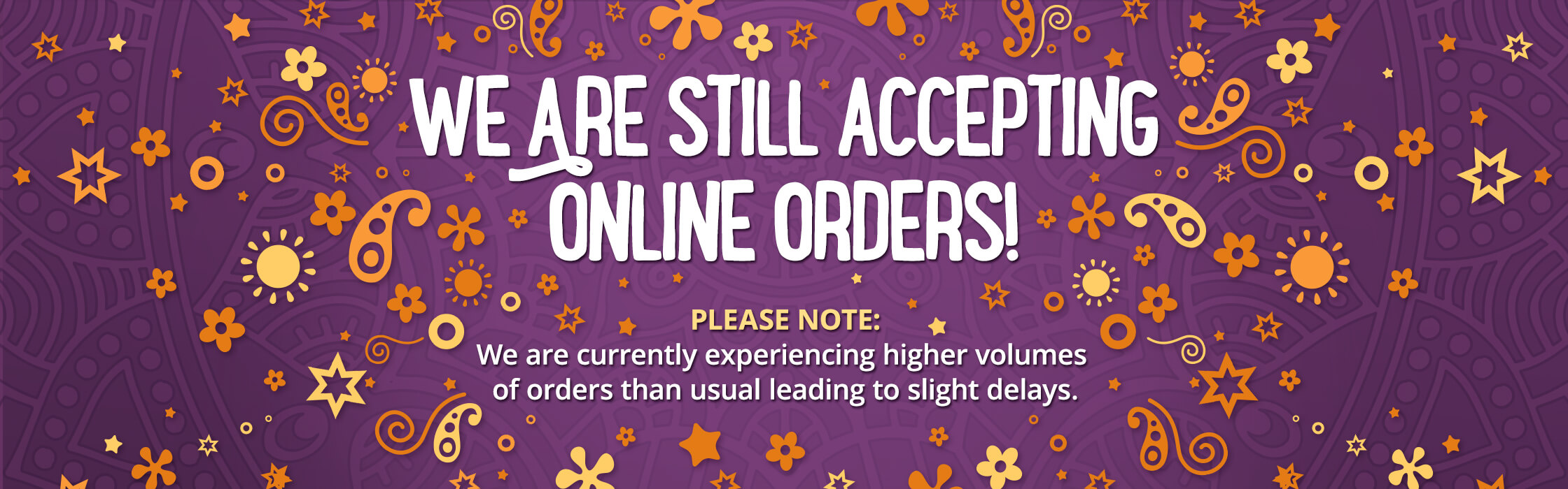 We're still accepting online orders